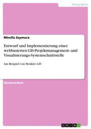 Entwurf und Implementierung einer webbasierten GIS-Projektmanagement- und Visualisierungs-Systemschnittstelle