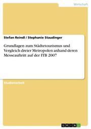 Grundlagen zum Städtetourismus und Vergleich dreier Metropolen anhand deren Messeauftritt auf der ITB 2007