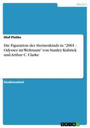 Die Figuration des Sternenkinds in '2001 - Odyssee im Weltraum' von Stanley Kubrick und Arthur C. Clarke