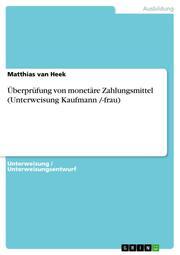 Überprüfung von monetäre Zahlungsmittel (Unterweisung Kaufmann /-frau)