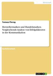 Herstellermarken und Handelsmarken. Vergleichende Analyse von Erfolgsfaktoren in der Kommunikation