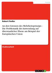 An den Grenzen des Mehrheitsprinzips - Die Problematik der Anwendung auf überstaatlicher Ebene am Beispiel der Europäischen Union
