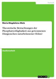 Theoretische Betrachtungen der Phosphatverfügbarkeit aus gewonnenen Düngeaschen naturbelassener Hölzer