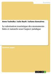 La valorisation touristique des monuments batis et naturels sous l'aspect juridique