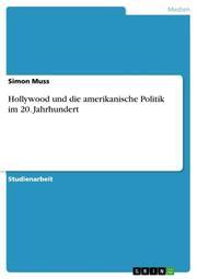 Hollywood und die amerikanische Politik im 20.Jahrhundert