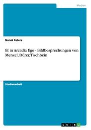 Et in Arcadia Ego - Bildbesprechungen von Menzel, Dürer, Tischbein
