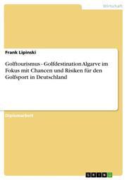 Golftourismus - Golfdestination Algarve im Fokus mit Chancen und Risiken für den Golfsport in Deutschland