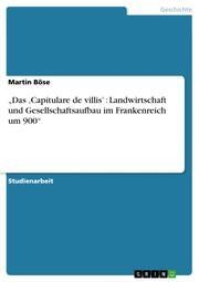 Das 'Capitulare de villis': Landwirtschaft und Gesellschaftsaufbau im Frankenreich um 900