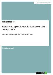 Der Machtbegriff Foucaults im Kontext der Werkphasen