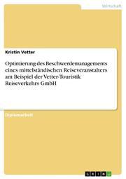 Optimierung des Beschwerdemanagements eines mittelständischen Reiseveranstalters am Beispiel der Vetter-Touristik Reiseverkehrs GmbH