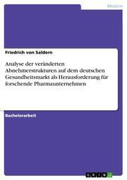 Analyse der veränderten Abnehmerstrukturen auf dem deutschen Gesundheitsmarkt als Herausforderung für forschende Pharmaunternehmen