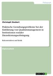 Praktische Gestaltungsprobleme bei der Einführung von Qualitätsmanagement in Institutionen sozialer Dienstleistungserbringung