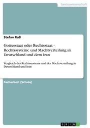 Gottesstaat oder Rechtsstaat - Rechtssysteme und Machtverteilung in Deutschland und dem Iran