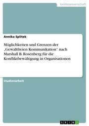 Möglichkeiten und Grenzen der 'Gewaltfreien Kommunikation' nach Marshall B.Rosenberg für die Konfliktbewältigung in Organisationen