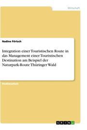 Integration einer Touristischen Route in das Management einer Touristischen Destination am Beispiel der Naturpark-Route Thüringer Wald