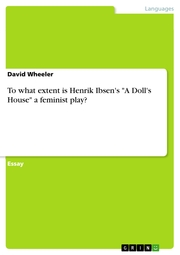 To what extent is Henrik Ibsen's 'A Doll's House' a feminist play?