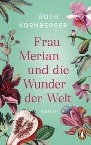Frau Merian und die Wunder der Welt