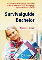 Survivalguide Bachelor. Leistungsdruck, Prüfungsangst, Stress und Co? Erfolgreich mit Lerntechniken, Prüfungstipps ... so überlebst Du das Studium