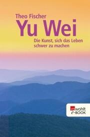 Yu wei: Die Kunst, sich das Leben schwer zu machen