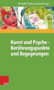 Kunst und Psyche - Berührungspunkte und Begegnungen