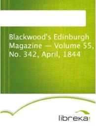 Blackwood's Edinburgh Magazine - Volume 55, No. 342, April, 1844