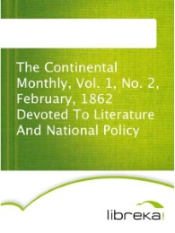 The Continental Monthly, Vol. 1, No. 2, February, 1862 Devoted To Literature And National Policy