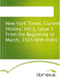 New York Times, Current History, Vol 1, Issue 1 From the Beginning to March, 1915 With Index