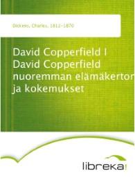 David Copperfield I David Copperfield nuoremman elämäkertomus ja kokemukset
