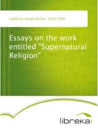 Essays on the work entitled 'Supernatural Religion'