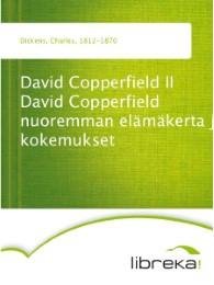 David Copperfield II David Copperfield nuoremman elämäkerta ja kokemukset