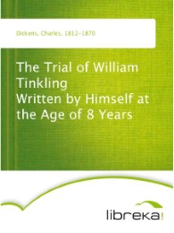 The Trial of William Tinkling Written by Himself at the Age of 8 Years