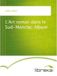 L'Art roman dans le Sud-Manche: Album