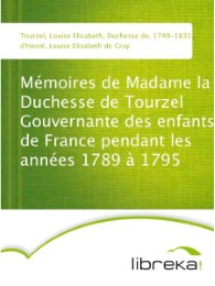 Mémoires de Madame la Duchesse de Tourzel Gouvernante des enfants de France pendant les années 1789 à 1795