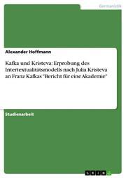 Kafka und Kristeva: Erprobung des Intertextualitätsmodells nach Julia Kristeva an Franz Kafkas 'Bericht für eine Akademie'