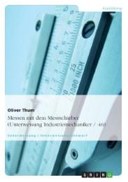 Messen mit dem Messschieber (Unterweisung Industriemechaniker/-in)