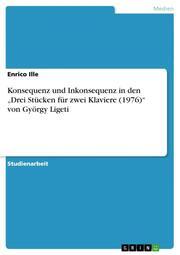 Konsequenz und Inkonsequenz in den 'Drei Stücken für zwei Klaviere (1976)' von György Ligeti