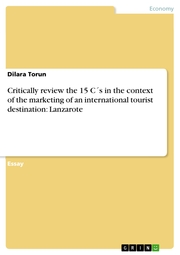 Critically review the 15 C's in the context of the marketing of an international tourist destination: Lanzarote