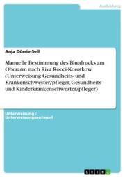 Manuelle Bestimmung des Blutdrucks am Oberarm nach Riva Rocci-Korotkow (Unterweisung Gesundheits- und Krankenschwester/pfleger, Gesundheits- und Kinderkrankenschwester/pfleger)