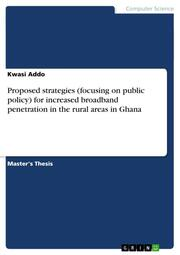 Proposed strategies (focusing on public policy) for increased broadband penetration in the rural areas in Ghana