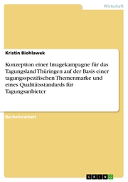Konzeption einer Imagekampagne für das Tagungsland Thüringen auf der Basis einer tagungsspezifischen Themenmarke und eines Qualitätsstandards für Tagungsanbieter