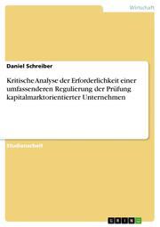Kritische Analyse der Erforderlichkeit einer umfassenderen Regulierung der Prüfung kapitalmarktorientierter Unternehmen