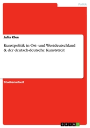 Kunstpolitik in Ost- und Westdeutschland & der deutsch-deutsche Kunststreit