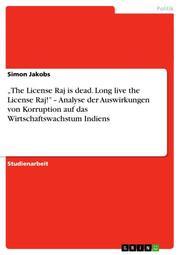'The License Raj is dead.Long live the License Raj!' - Analyse der Auswirkungen von Korruption auf das Wirtschaftswachstum Indiens