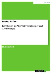 Kernfusion als Alternative zu fossiler und Atomenergie