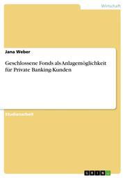 Geschlossene Fonds als Anlagemöglichkeit für Private Banking-Kunden