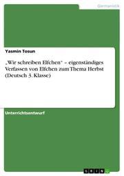 'Wir schreiben Elfchen' - eigenständiges Verfassen von Elfchen zum Thema Herbst (Deutsch 3.Klasse)