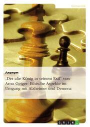 'Der alte König in seinem Exil' von Arno Geiger: Ethische Aspekte im Umgang mit Alzheimer/Demenz