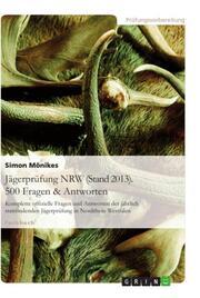 Jägerprüfung NRW (Stand 2013). 500 Fragen & Antworten
