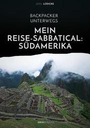 Mein Reise-Sabbatical: Südamerika