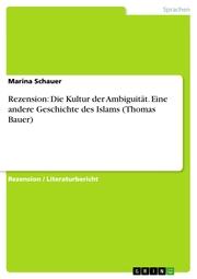 Rezension: Die Kultur der Ambiguität. Eine andere Geschichte des Islams (Thomas Bauer) - Cover